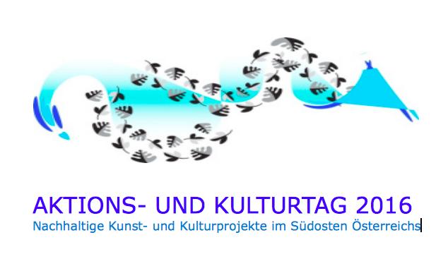 Aktions- und Kulturtag 2016 - Nachhaltige Kunst- und Kulturprojekte im Südosten Österreichs 1